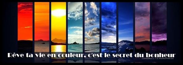 Rêve ta vie en couleur, c'est le secret du bonheur