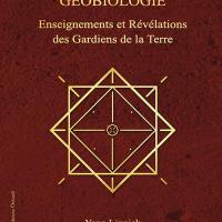 Géobiologie - Enseignements et Révélations des Gardiens de la Terre.