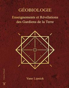Géobiologie - Enseignements et Révélations des Gardiens de la Terre - Yann Lipnick